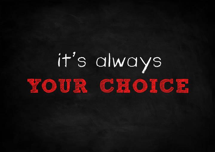 It is always your choice written on a blackboard.